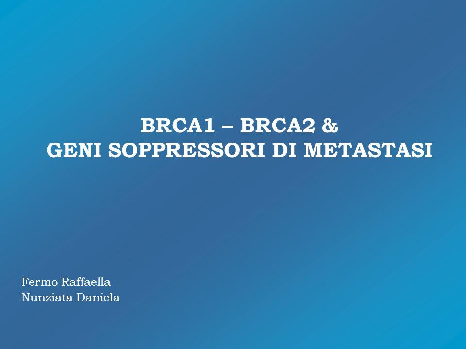 BRCA1 – BRCA2 & GENI SOPPRESSORI DI METASTASI
