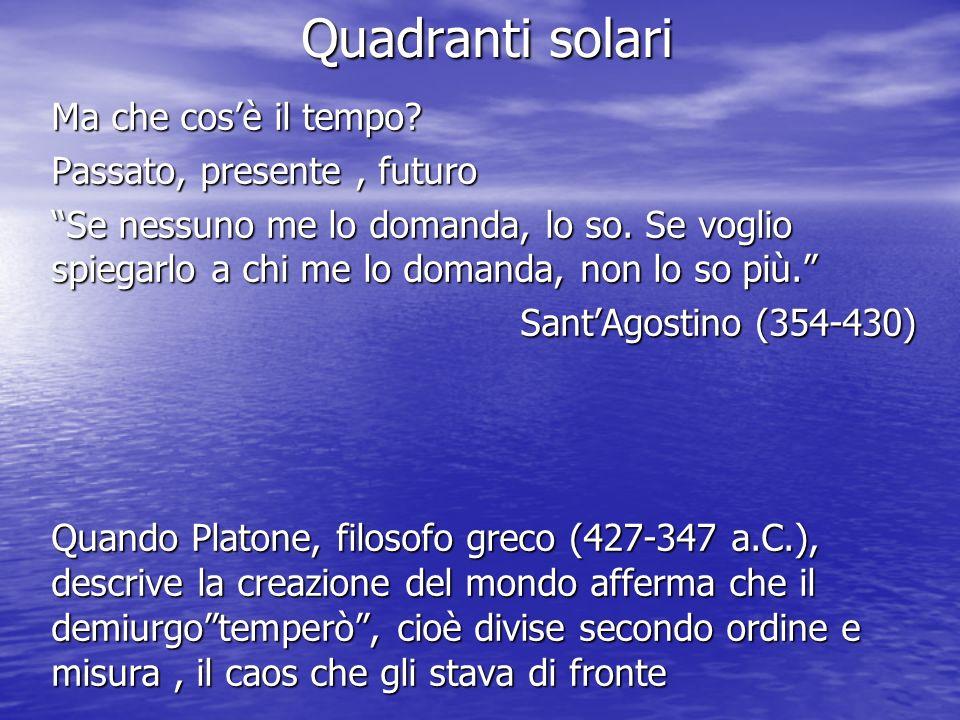 Quadranti solari Ma che cos'è il tempo Passato, presente , futuro