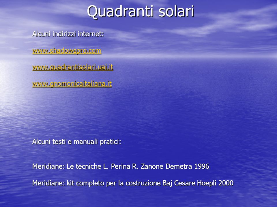 Quadranti solari Alcuni indirizzi internet: www.shadowspro.com