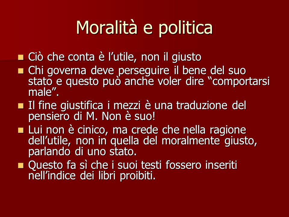 Moralità e politica Ciò che conta è l'utile, non il giusto
