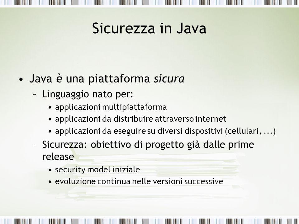 Sicurezza in Java Java è una piattaforma sicura Linguaggio nato per: