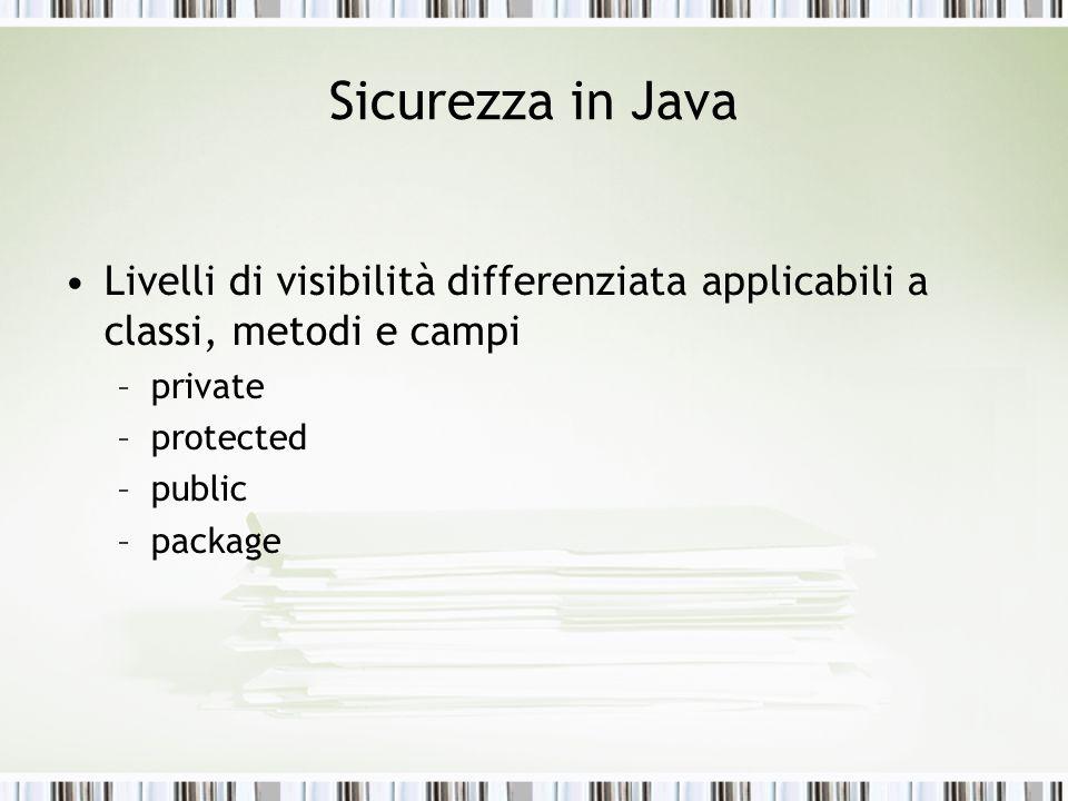 Sicurezza in Java Livelli di visibilità differenziata applicabili a classi, metodi e campi. private.