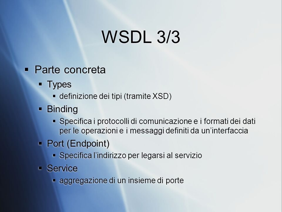 WSDL 3/3 Parte concreta Types Binding Port (Endpoint) Service