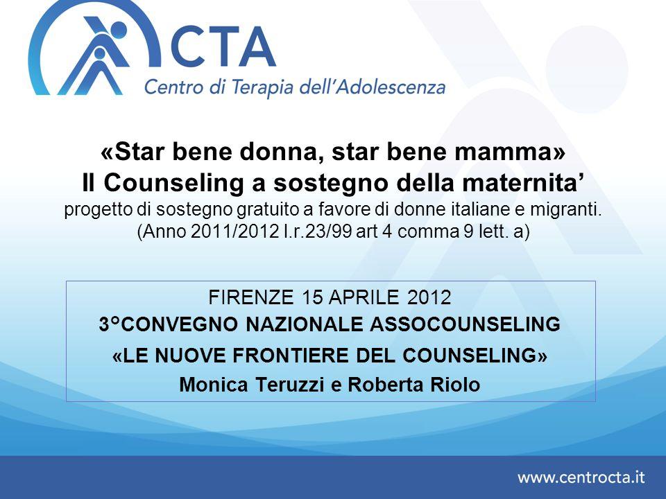 «Star bene donna, star bene mamma» Il Counseling a sostegno della maternita' progetto di sostegno gratuito a favore di donne italiane e migranti. (Anno 2011/2012 l.r.23/99 art 4 comma 9 lett. a)