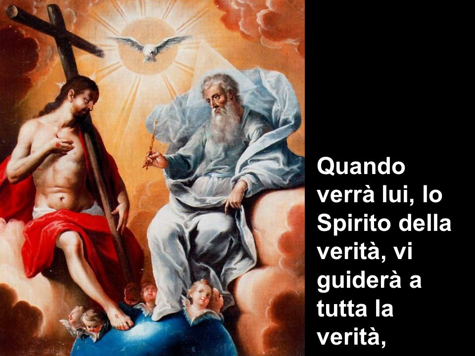 Quando verrà lui, lo Spirito della verità, vi guiderà a tutta la verità,