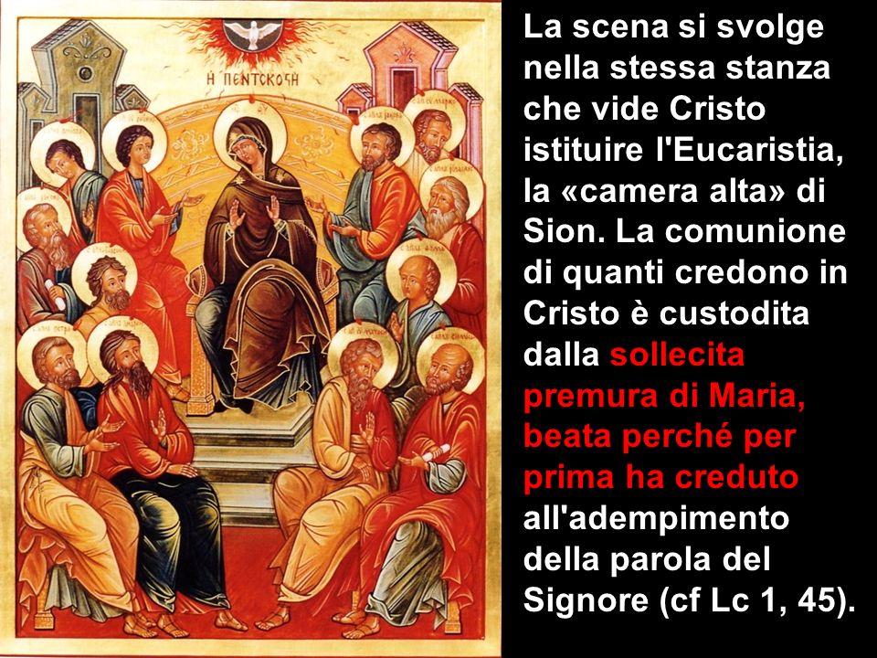 La scena si svolge nella stessa stanza che vide Cristo istituire l Eucaristia, la «camera alta» di Sion.