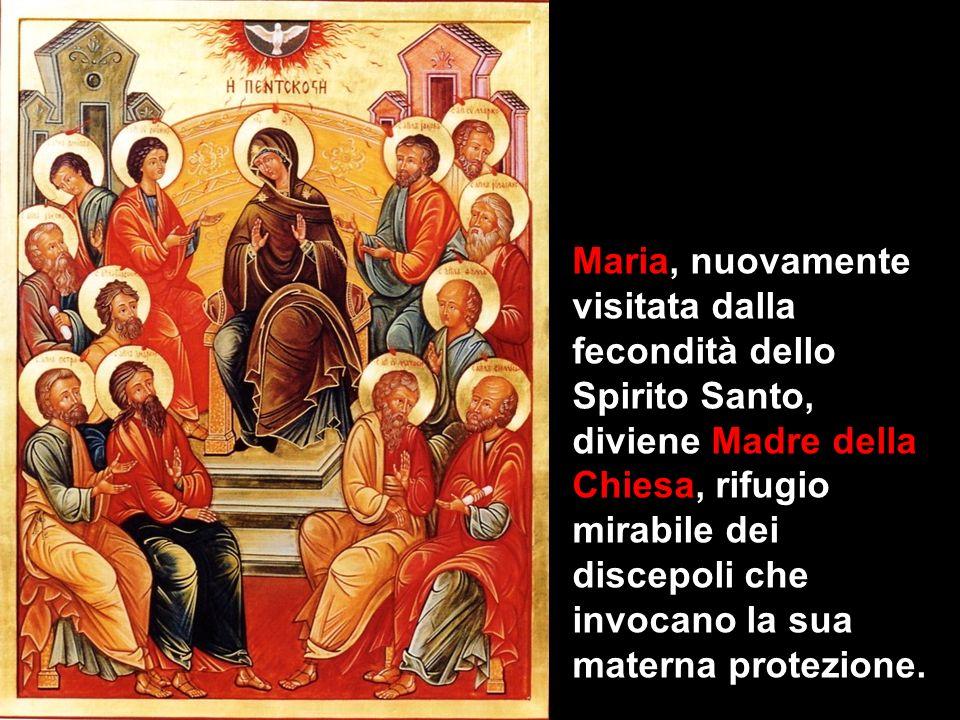 Maria, nuovamente visitata dalla fecondità dello Spirito Santo, diviene Madre della Chiesa, rifugio mirabile dei discepoli che invocano la sua materna protezione.
