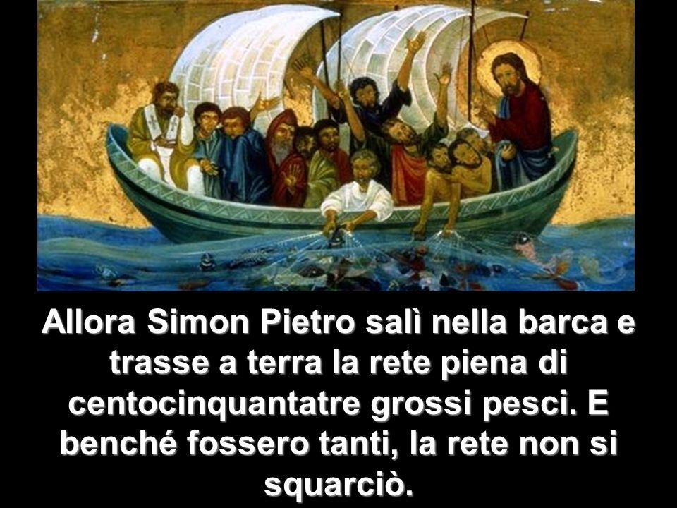 Allora Simon Pietro salì nella barca e trasse a terra la rete piena di centocinquantatre grossi pesci.