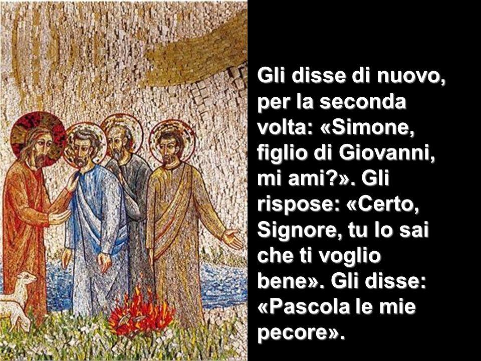 Gli disse di nuovo, per la seconda volta: «Simone, figlio di Giovanni, mi ami ».