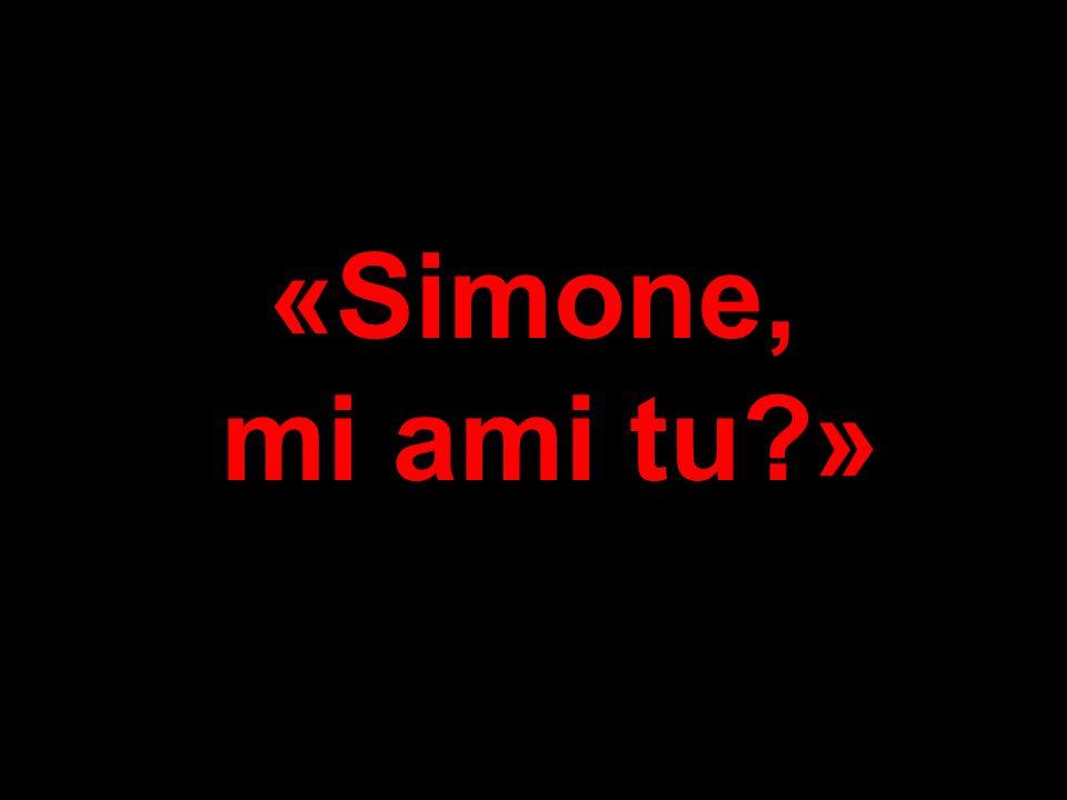 «Simone, mi ami tu »