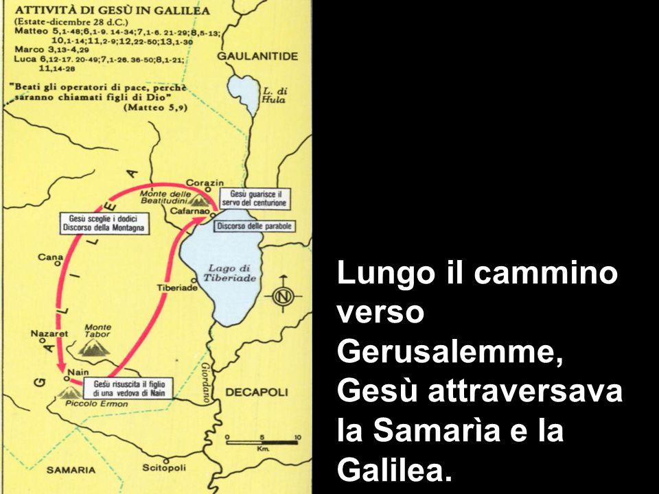Lungo il cammino verso Gerusalemme, Gesù attraversava la Samarìa e la Galilea.