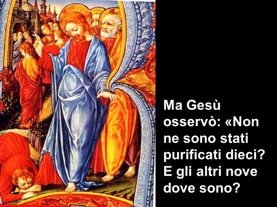 Ma Gesù osservò: «Non ne sono stati purificati dieci