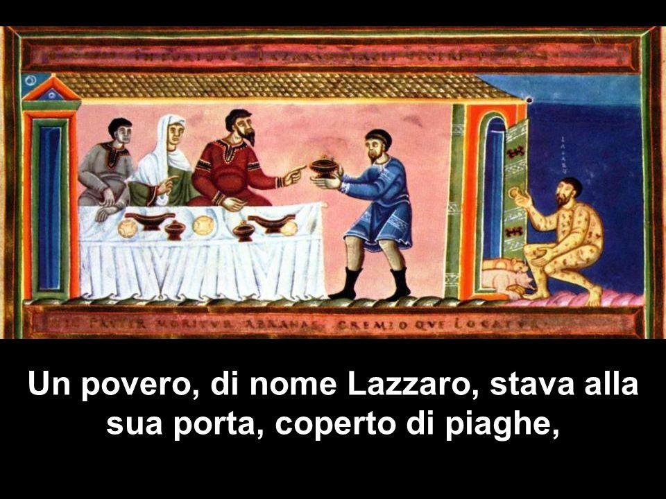 Un povero, di nome Lazzaro, stava alla sua porta, coperto di piaghe,