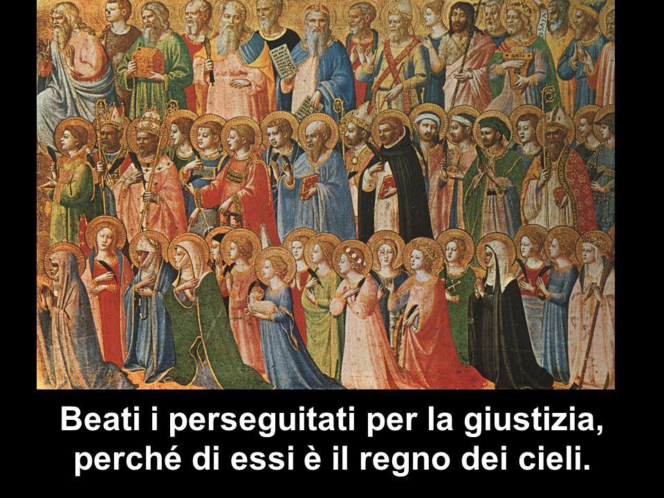 Beati i perseguitati per la giustizia, perché di essi è il regno dei cieli.