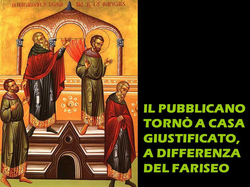 IL PUBBLICANO TORNÒ A CASA GIUSTIFICATO, A DIFFERENZA DEL FARISEO
