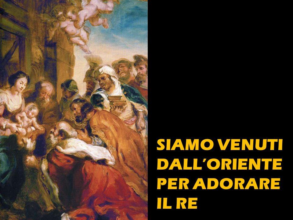 SIAMO VENUTI DALL'ORIENTE PER ADORARE IL RE
