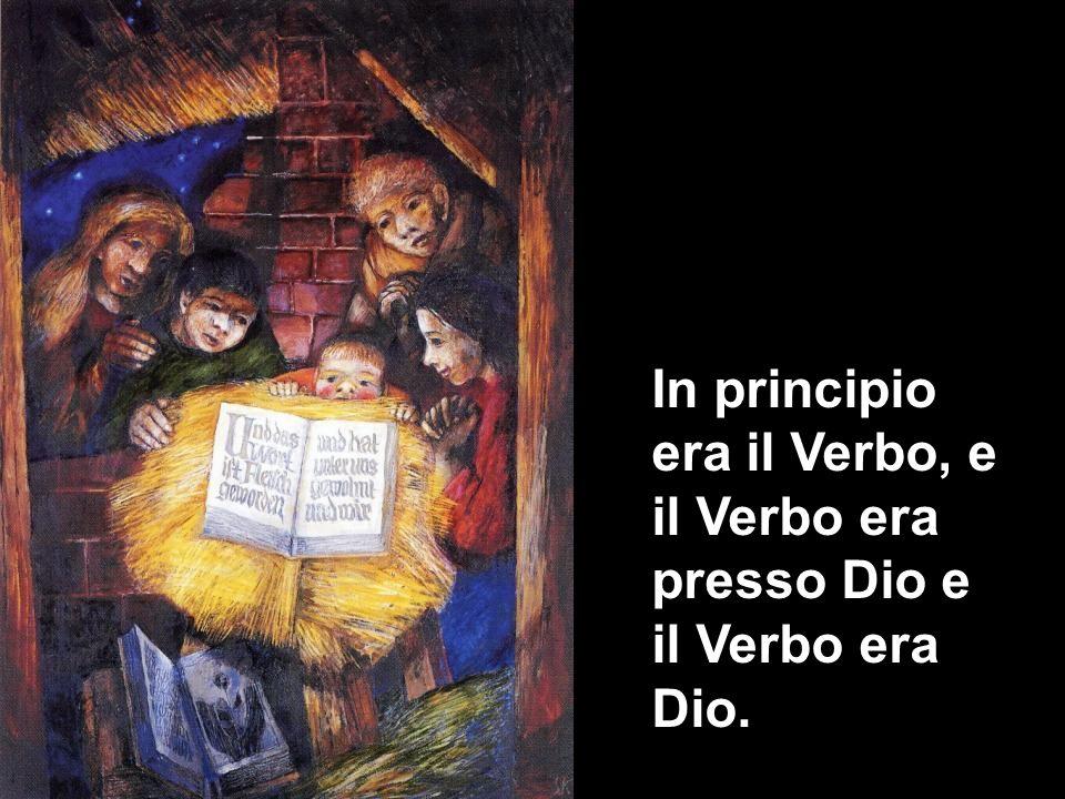 In principio era il Verbo, e il Verbo era presso Dio e il Verbo era Dio.