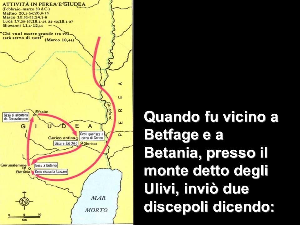 Quando fu vicino a Betfage e a Betania, presso il monte detto degli Ulivi, inviò due discepoli dicendo: