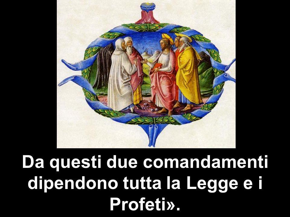 Da questi due comandamenti dipendono tutta la Legge e i Profeti».