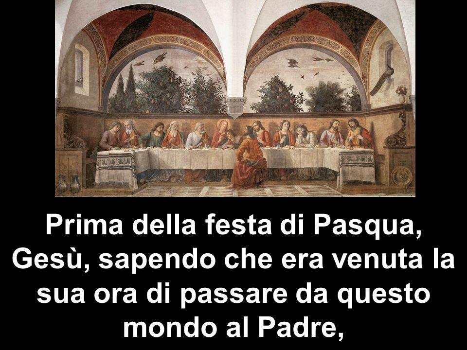 Prima della festa di Pasqua, Gesù, sapendo che era venuta la sua ora di passare da questo mondo al Padre,