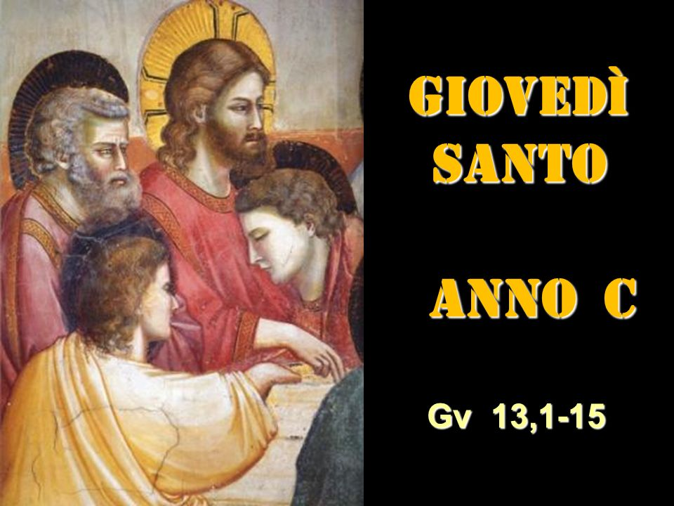 GIOVEDÌ SANTO ANNO C Gv 13,1-15