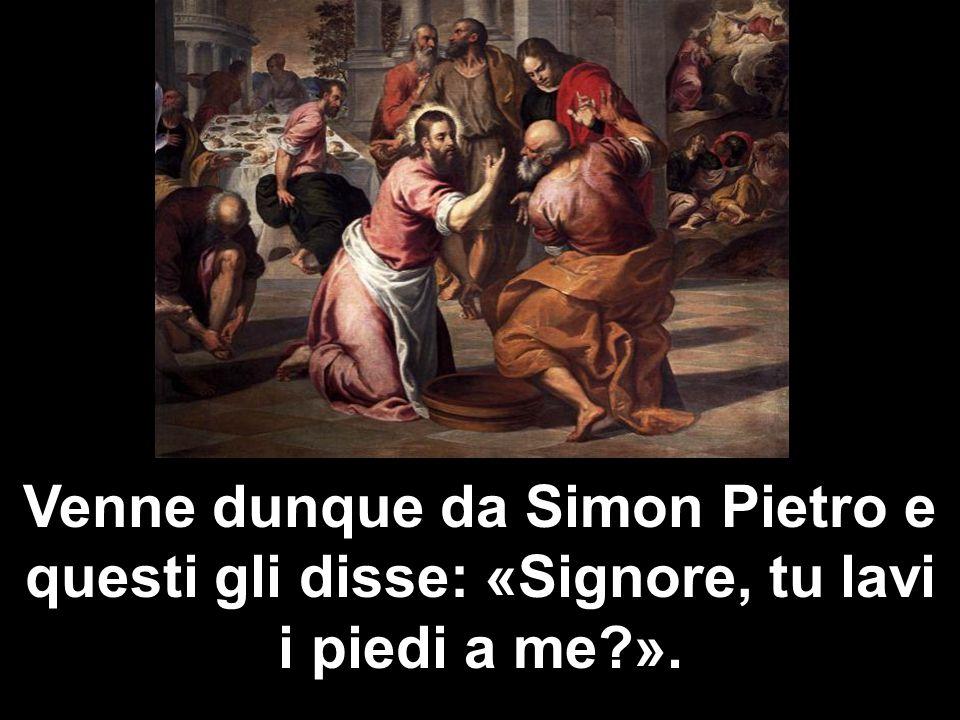 Venne dunque da Simon Pietro e questi gli disse: «Signore, tu lavi i piedi a me ».