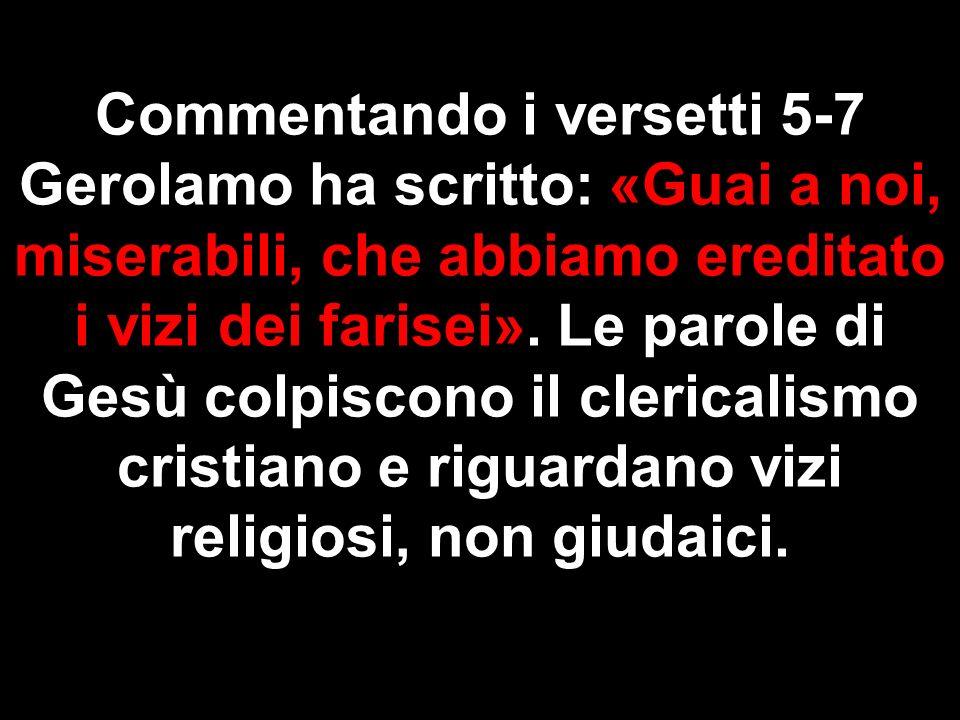 Commentando i versetti 5-7 Gerolamo ha scritto: «Guai a noi, miserabili, che abbiamo ereditato i vizi dei farisei».