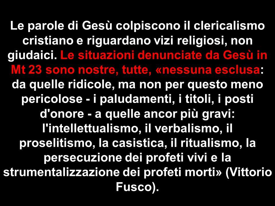 Le parole di Gesù colpiscono il clericalismo cristiano e riguardano vizi religiosi, non giudaici.