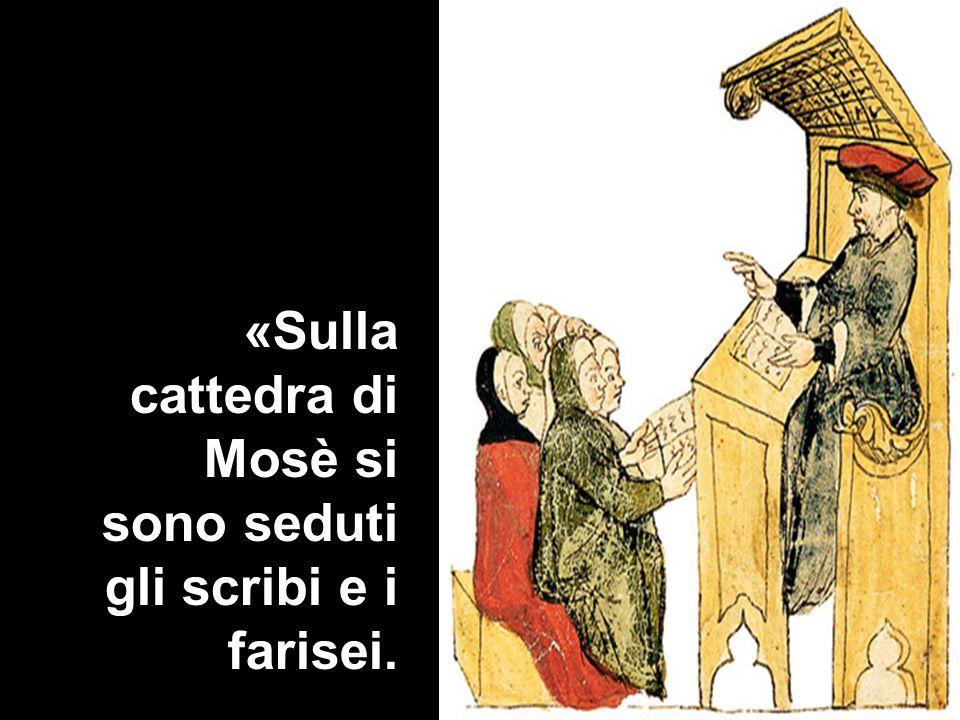 «Sulla cattedra di Mosè si sono seduti gli scribi e i farisei.