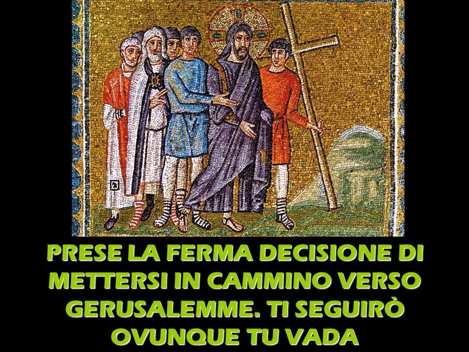 PRESE LA FERMA DECISIONE DI METTERSI IN CAMMINO VERSO GERUSALEMME
