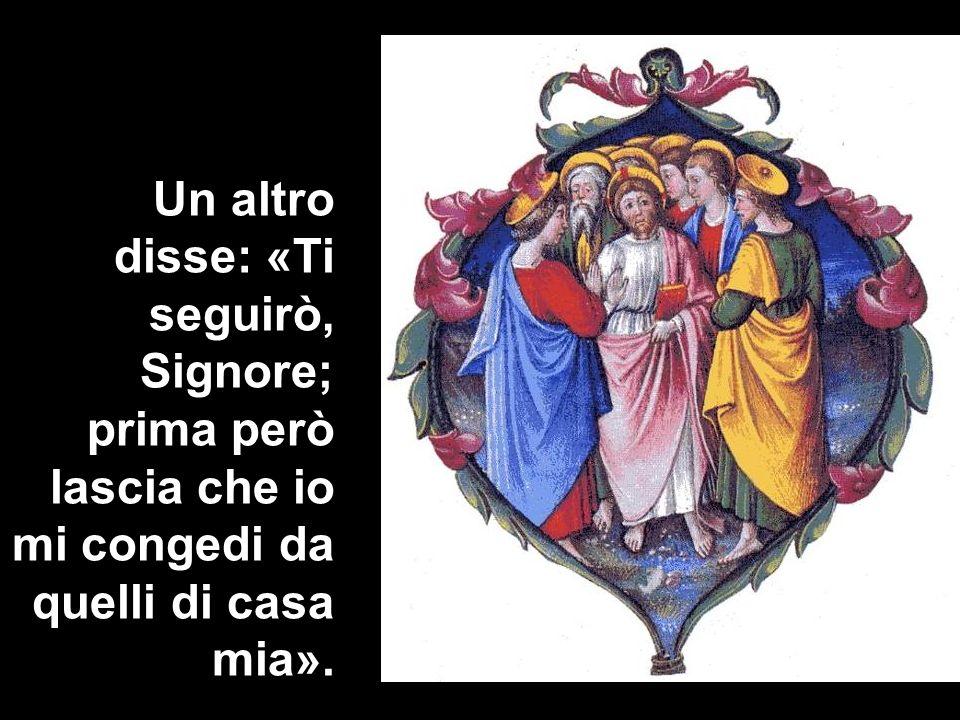 Un altro disse: «Ti seguirò, Signore; prima però lascia che io mi congedi da quelli di casa mia».
