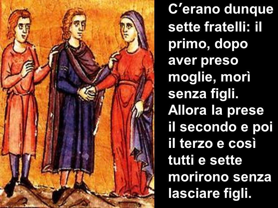 C'erano dunque sette fratelli: il primo, dopo aver preso moglie, morì senza figli.