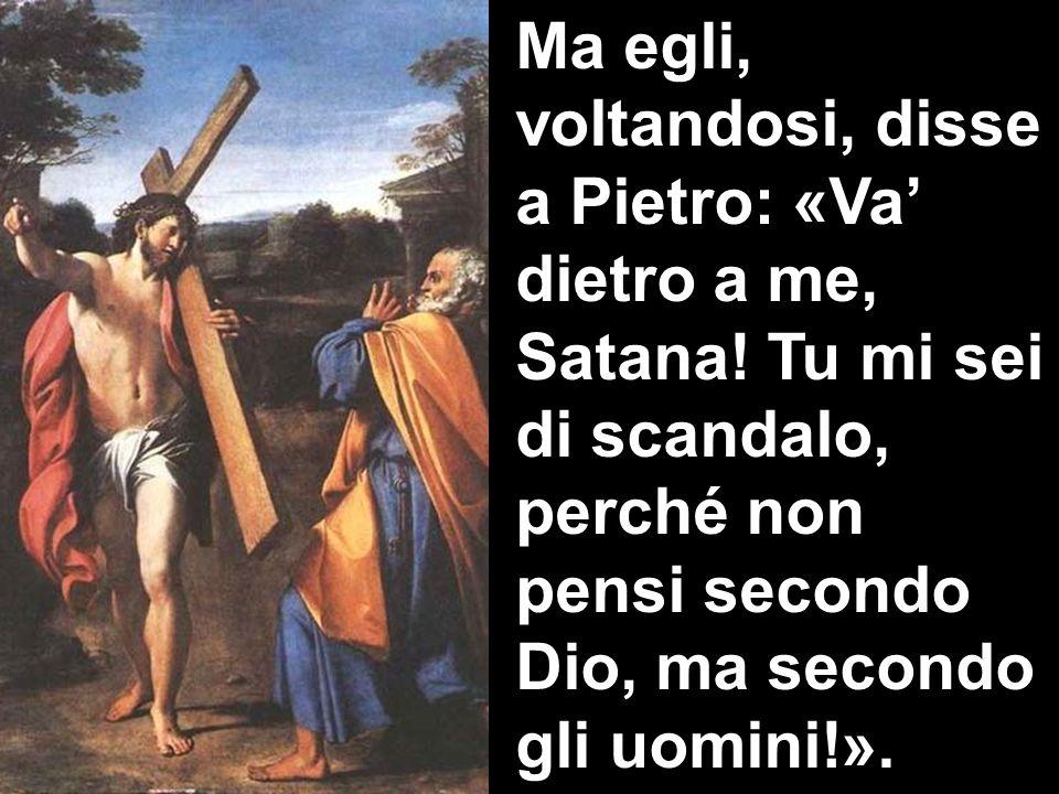 Ma egli, voltandosi, disse a Pietro: «Va' dietro a me, Satana