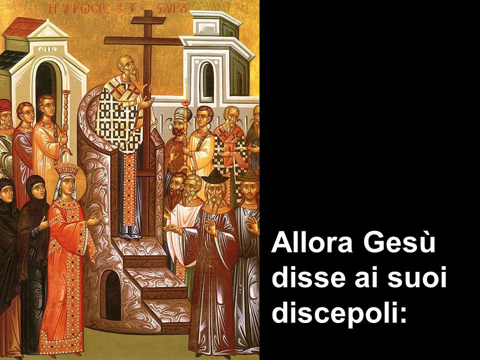 Allora Gesù disse ai suoi discepoli:
