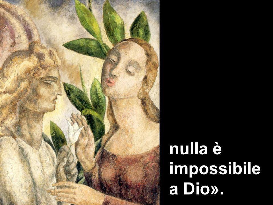 nulla è impossibile a Dio».