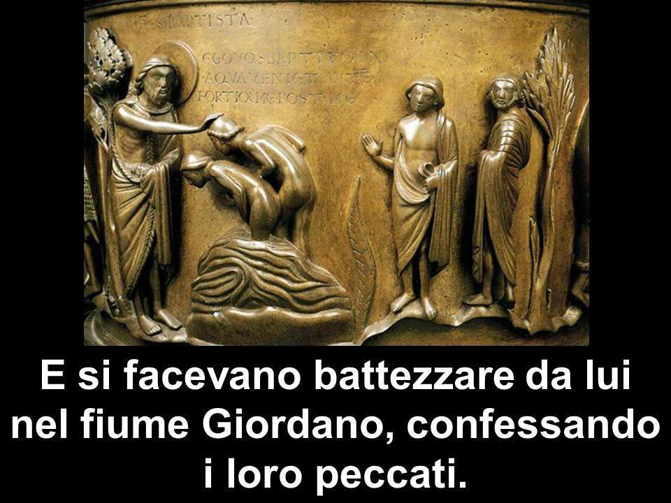 E si facevano battezzare da lui nel fiume Giordano, confessando i loro peccati.