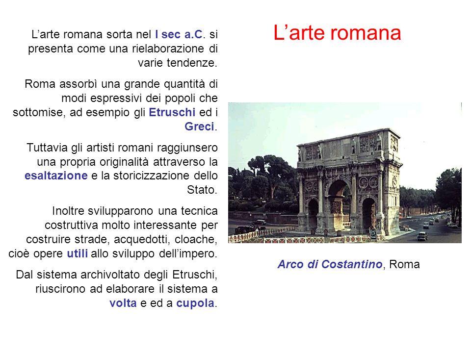 L'arte romana L'arte romana sorta nel I sec a.C. si presenta come una rielaborazione di varie tendenze.