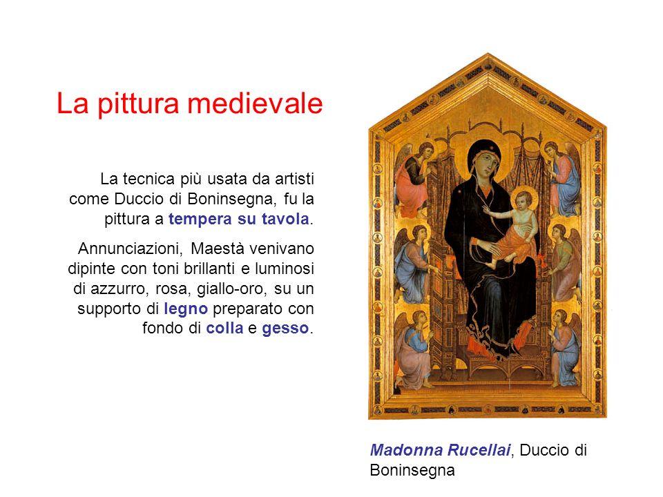 La pittura medievale La tecnica più usata da artisti come Duccio di Boninsegna, fu la pittura a tempera su tavola.