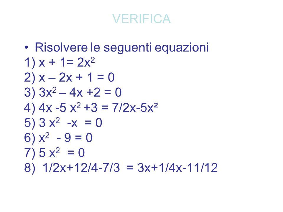 VERIFICA Risolvere le seguenti equazioni. 1) x + 1= 2x2. 2) x – 2x + 1 = 0. 3) 3x2 – 4x +2 = 0. 4) 4x -5 x2 +3 = 7/2x-5x².