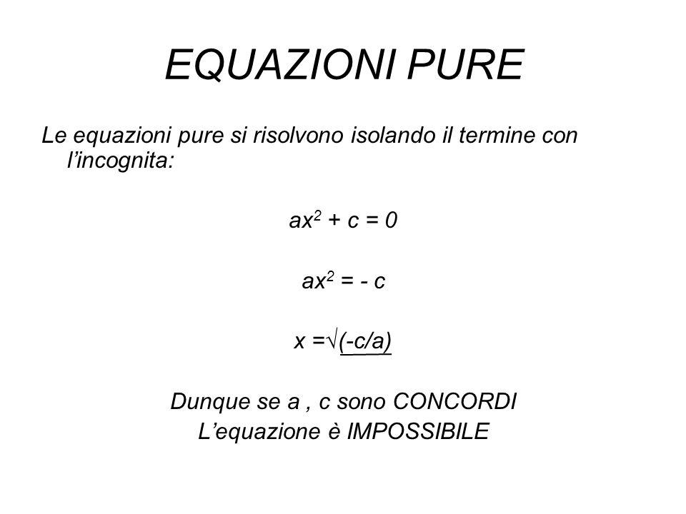 EQUAZIONI PURE Le equazioni pure si risolvono isolando il termine con l'incognita: ax2 + c = 0. ax2 = - c.
