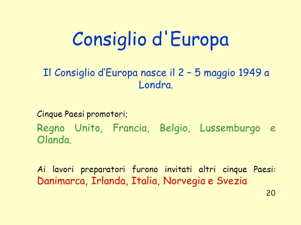 Il Consiglio d'Europa nasce il 2 – 5 maggio 1949 a Londra.