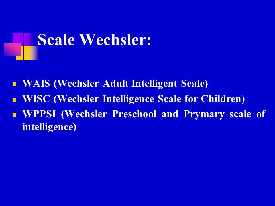 Scale Wechsler: WAIS (Wechsler Adult Intelligent Scale)