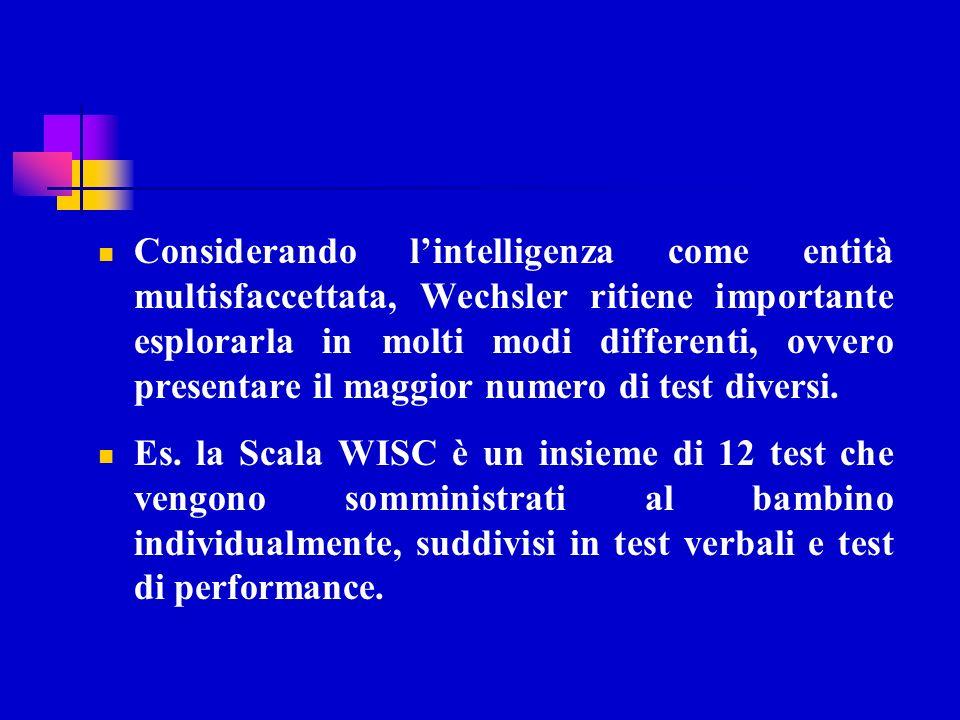 Considerando l'intelligenza come entità multisfaccettata, Wechsler ritiene importante esplorarla in molti modi differenti, ovvero presentare il maggior numero di test diversi.