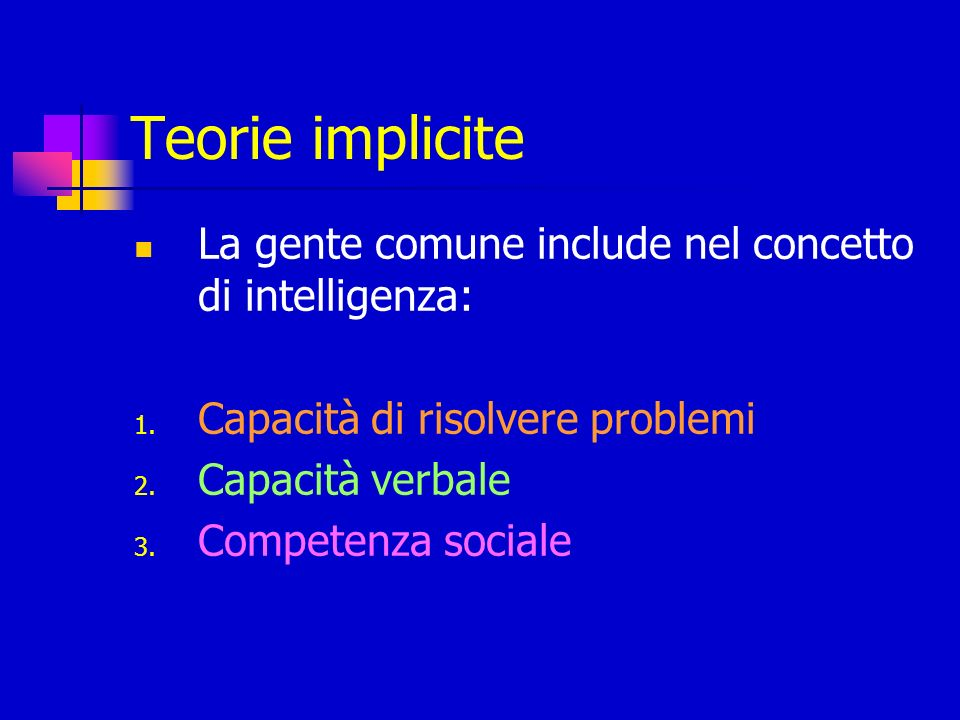 Teorie implicite La gente comune include nel concetto di intelligenza: