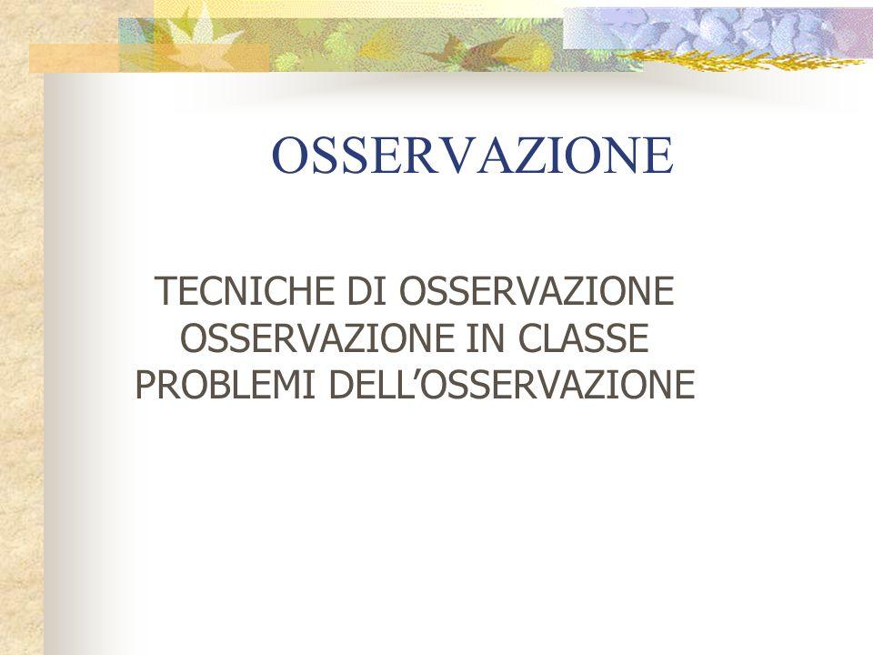 OSSERVAZIONE TECNICHE DI OSSERVAZIONE OSSERVAZIONE IN CLASSE