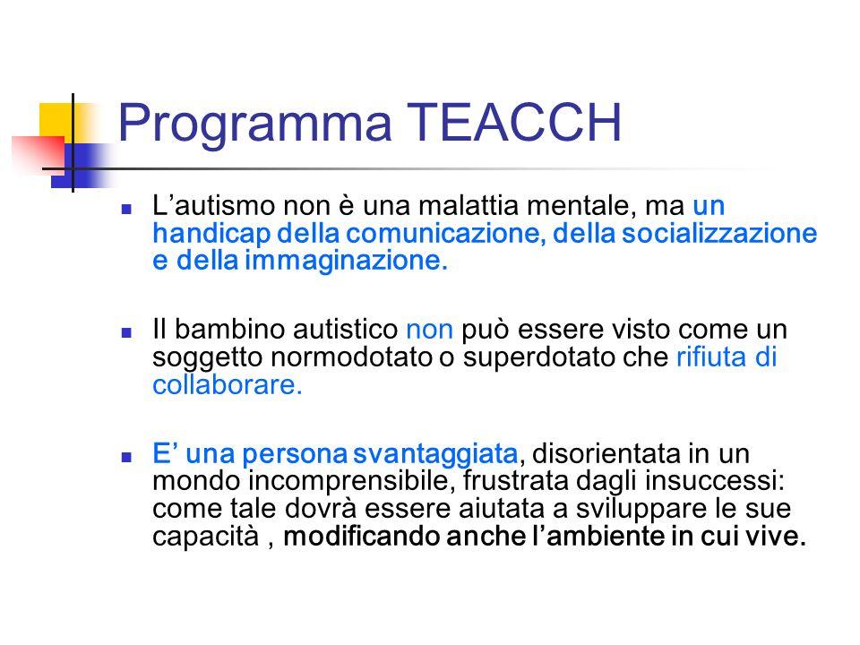 Programma TEACCH L'autismo non è una malattia mentale, ma un handicap della comunicazione, della socializzazione e della immaginazione.