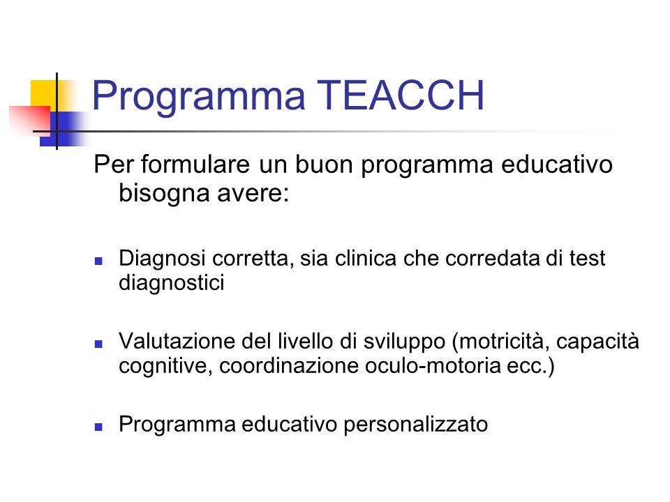 Programma TEACCH Per formulare un buon programma educativo bisogna avere: Diagnosi corretta, sia clinica che corredata di test diagnostici.