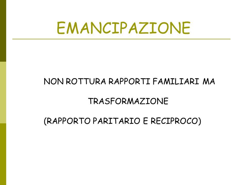 EMANCIPAZIONE NON ROTTURA RAPPORTI FAMILIARI MA TRASFORMAZIONE