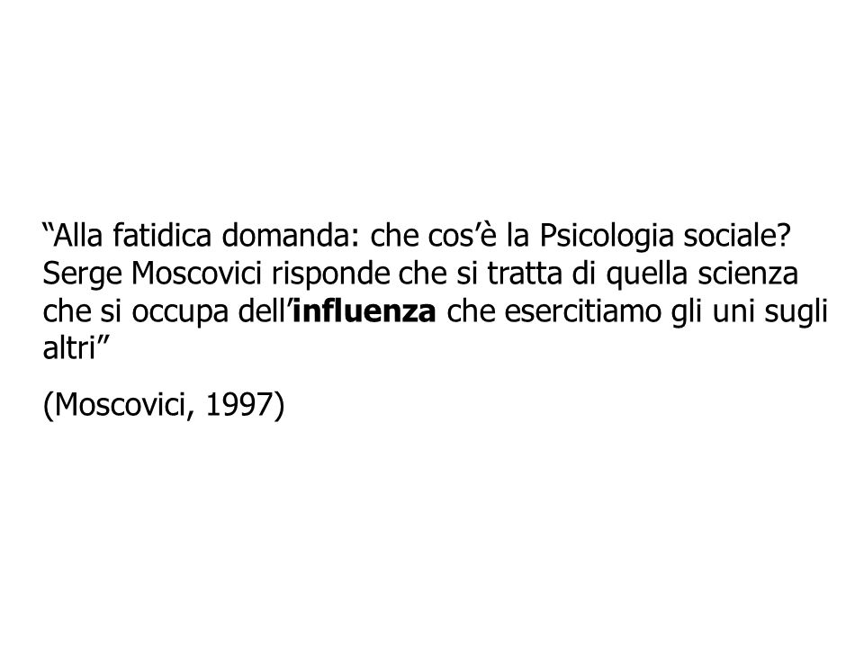 Alla fatidica domanda: che cos'è la Psicologia sociale