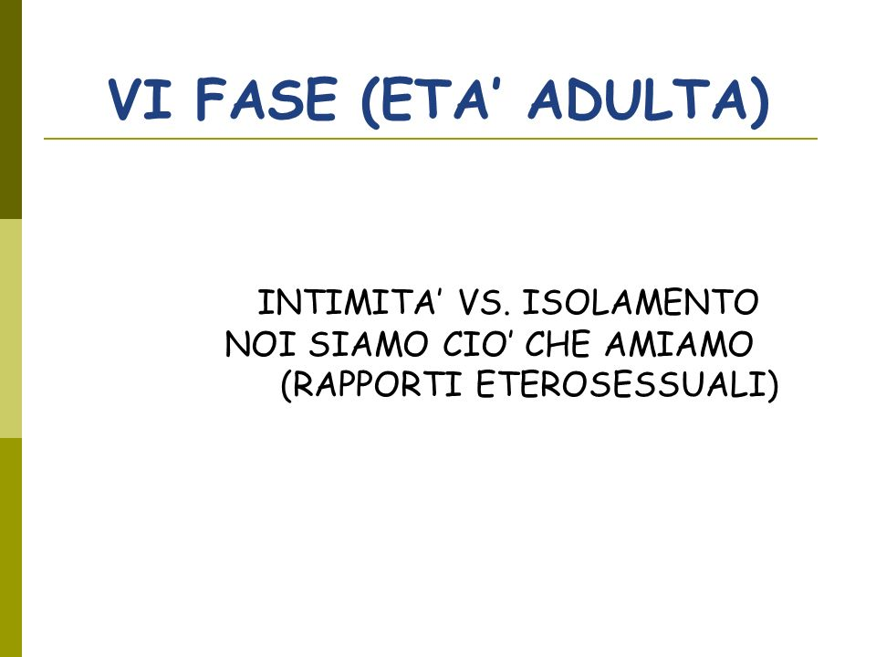 VI FASE (ETA' ADULTA) INTIMITA' VS. ISOLAMENTO